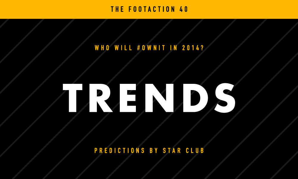 Trends – Who Will  OWNIT In 2014 Footaction Star Club e9e3fd0c5